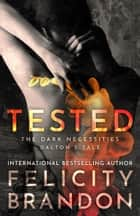 Tested: The Dark Necessities—Dalton's Tale #3 - A Dark Romance ebook by Felicity Brandon