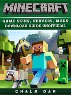 Minecraft Game Skins, Servers, Mods Download Guide Unofficial ebook by Chala Dar