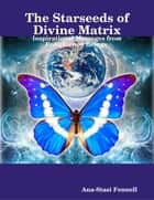 The Starseeds of Divine Matrix. Inspirational Messages from Enlightened Beings ebook by Ana-Stasi Fennell