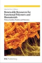 Renewable Resources for Functional Polymers and Biomaterials - Polysaccharides, Proteins and Polyesters ebook by Peter Williams