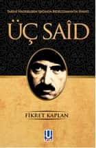 Üç Said ebook by Fikret Kaplan