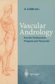 Vascular Andrology - Erectile Dysfunction, Priapism and Varicocele ebook by Andrea Ledda