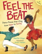 Feel the Beat: Dance Poems that Zing from Salsa to Swing ebook by Marilyn Singer,Kristi Valiant
