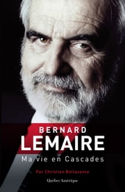 Bernard Lemaire - Ma vie en Cascades eBook by Christian Bellavance