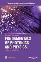 Photonics, Volume 1 - Fundamentals of Photonics and Physics ebook by David L. Andrews