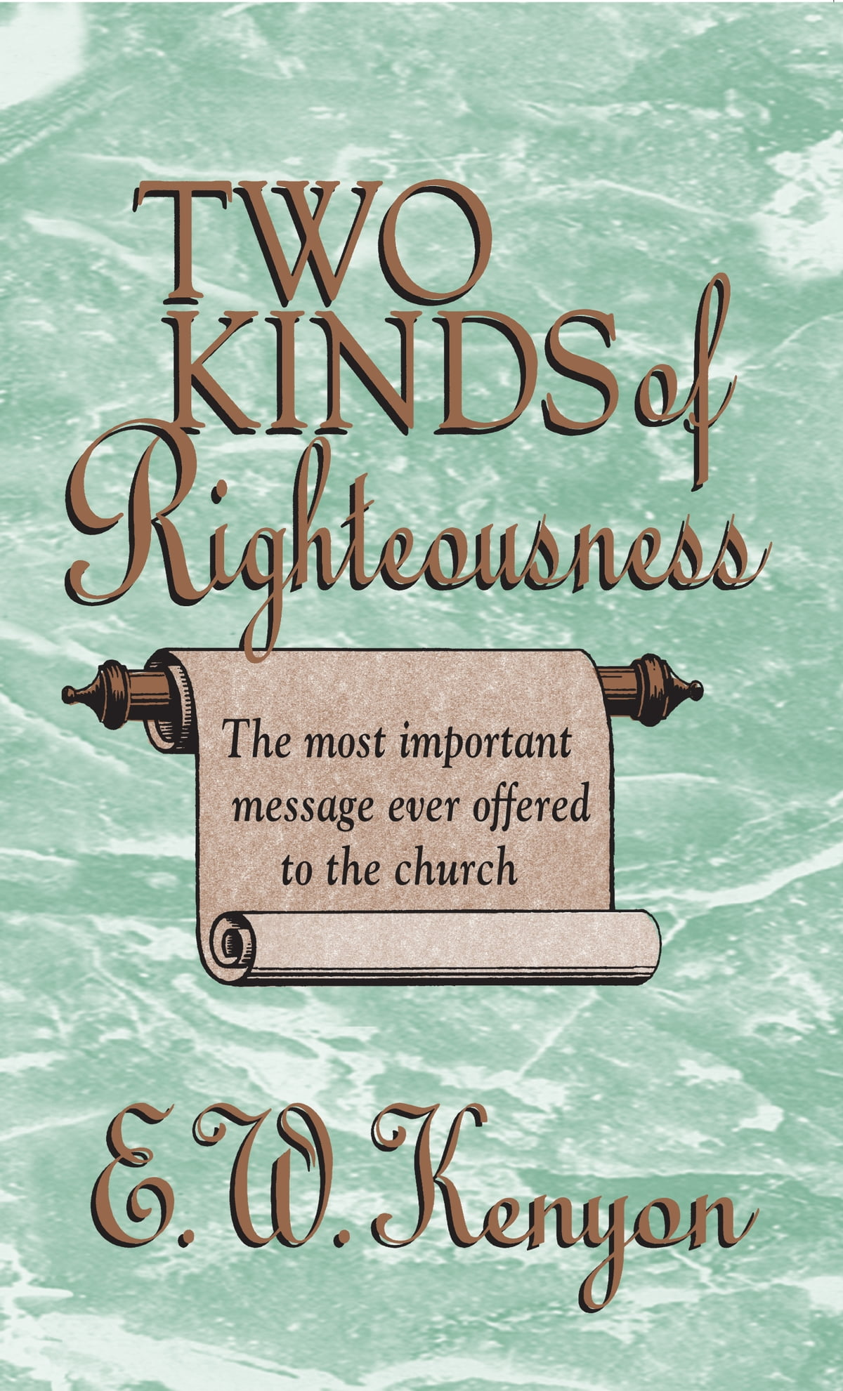 The Two Kinds of Righteousness ebook by E W  Kenyon - Rakuten Kobo