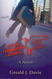 Left No Forwarding Address (for fans of Stieg Larsson, David Baldacci and James Patterson) ebook by Gerald J. Davis