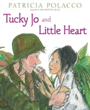 Tucky Jo and Little Heart - with audio recording eBook by Patricia Polacco, Patricia Polacco, Patricia Polacco
