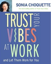 Trust Your Vibes At Work And Let Them Work For You! ebook by Sonia Choquette
