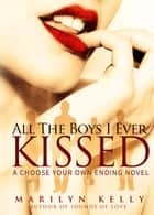 All the Boys I Ever Kissed ebook by Marilyn Kelly