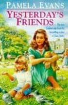 Yesterday's Friends - Romance, jealousy and an undying love fill an engrossing family saga ebook by Pamela Evans