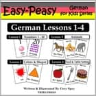 German Lessons 1-4: Numbers, Colors/Shapes, Animals & Food ebook by Cory Spry