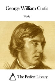Works of George William Curtis ebook by George William Curtis