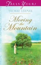 Moving The Mountain ebook by Yvonne Lehman
