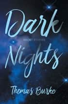 Dark Nights ebook by Thomas Burke
