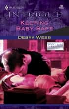 Keeping Baby Safe ebook by Debra Webb