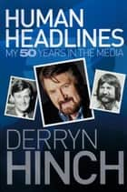 Human Headlines ebook by Derryn Hinch