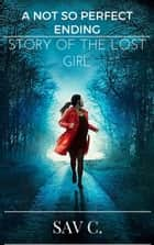 A Not So Perfect Ending: Story of the Lost Girl ebook by Sav C.