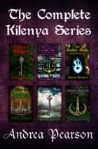 The Complete Kilenya Series ebook by Andrea Pearson