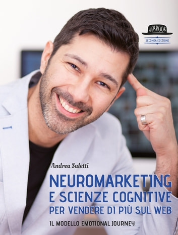 Neuromarketing e scienze cognitive per vendere di più sul web - Il modello Emotional Journey ebook by Andrea Saletti