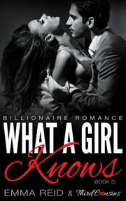 What A Girl Knows - (Billionaire Romance) (Book 3) ebook by Third Cousins,Emma Reid