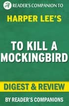 To Kill a Mockingbird: By Harper Lee | Digest & Review ebook by Reader's Companions