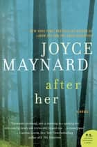 After Her - A Novel eBook by Joyce Maynard