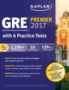GRE Premier 2017 with 6 Practice Tests ebook by Kaplan Test Prep