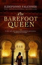 The Barefoot Queen ebook by Ildefonso Falcones