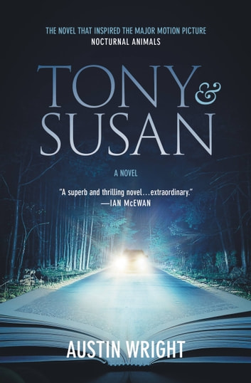 Tony and Susan - The riveting novel that inspired the new movie NOCTURNAL ANIMALS ebook by Austin Wright