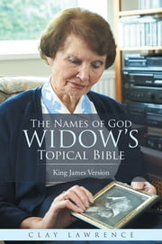 The Names of God WIDOW'S Topical Bible - King James Version ebook by Clay Lawrence