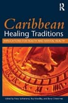 Caribbean Healing Traditions - Implications for Health and Mental Health ebook by