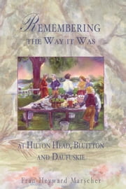 Remembering the Way it Was at Hilton Head, Bluffton and Daufuskie ebook by Fran Heyward Marscher