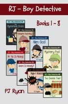 RJ - Boy Detective Books 1-8: 8 Book Bundle - Fun Short Story Mysteries for Kids ebook by PJ Ryan