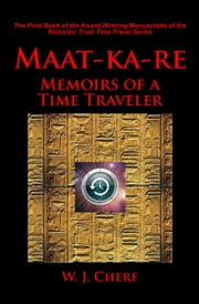 Maat-ka-re. Memoirs of a Time Traveler. ebook by W.J. Cherf