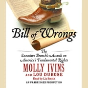 Bill of Wrongs - The Executive Branch's Assault on America's Fundamental Rights audiobook by Molly Ivins, Lou Dubose