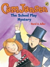 Cam Jansen: The School Play Mystery #21 ebook by David A. Adler