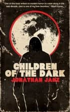Children of the Dark ebook by Jonathan Janz