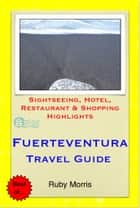Fuerteventura, Canary Islands (Spain) Travel Guide - Sightseeing, Hotel, Restaurant & Shopping Highlights (Illustrated) ebook by Ruby Morris