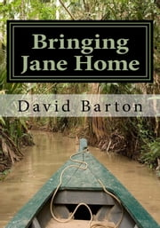 Bringing Jane Home: Tangling with Mobsters and Pirates on the Amazon River ebook by David Barton