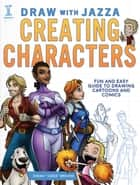 Draw With Jazza - Creating Characters - Fun and Easy Guide to Drawing Cartoons and Comics ebook by Josiah Brooks
