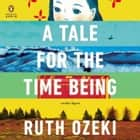 A Tale for the Time Being audiobook by Ruth Ozeki