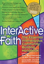 Interactive Faith - The Essential Interreligious Community-Building Handbook ebook by Rev. Bud Heckman,Rori Picker  Neiss,Rev. Dirk Ficca