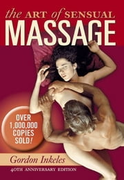 The Art of Sensual Massage ebook by Gordon Inkeles