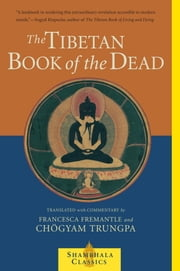 The Tibetan Book of the Dead - The Great Liberation Through Hearing In The Bardo ebook by Chogyam Trungpa,Francesca Fremantle
