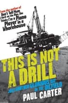 This is Not a Drill - Just another glorious day in the oilfield ebook by Paul Carter