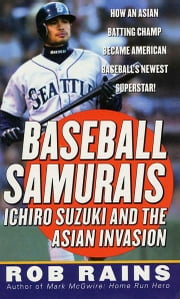 Baseball Samurais - Ichiro Suzuki And The Asian Invasion ebook by Rob Rains
