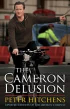 The Cameron Delusion ebook by Peter Hitchens