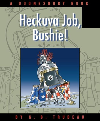 Heckuva Job, Bushie! - A Doonesbury Book ebook by G. B. Trudeau