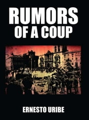 Rumors of a Coup ebook by Ernesto Uribe